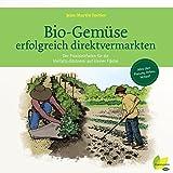 Bio-Gemüse erfolgreich direktvermarkten: Der Praxisleitfaden für die Vielfalts-Gärtnerei auf kleiner Fläche. Alles über Planung, Anbau, Verkauf (German Edition)