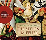 Die Seelen im Feuer (Hörbestseller) - Sabine Weigand