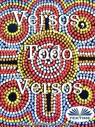 Versos, Todo Versos por Juan Moisés De La Serna