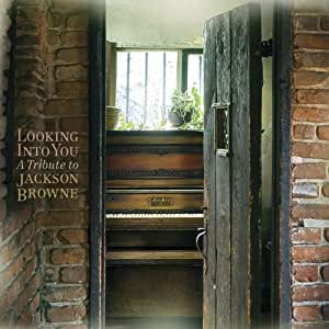 Looking Into You: Jackson Browne Tribute