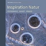 Inspiration Natur: Fotografie. Kunst. Praxis.