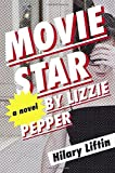 Movie Star by Lizzie Pepper: A Novel by Hilary Liftin (2015-07-21)