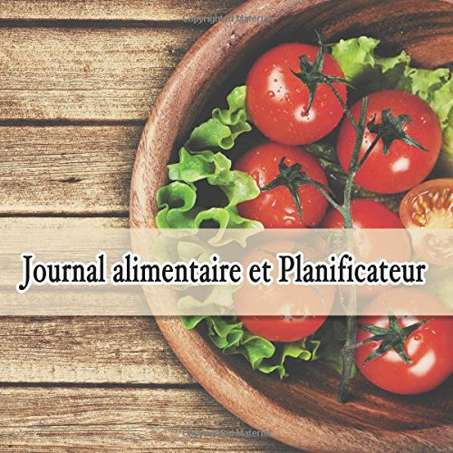 Journal alimentaire et Planificateur: French Edition, 3 Month Food Journal par Jonathan Bowers