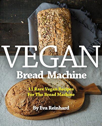 Vegan Bread Machine: 11 Rare Vegan Recipes For The Bread Machine (Vegan, Gluten Free, Dough, Yeast, Buns, Cookbook) (English Edition)