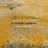 """Gustavo """"Cuchi"""" Leguizamón: El Cuchi Bien Temperado"""