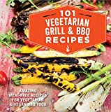 101 Vegetarian Grill & Barbecue Recipes: Amazing meat-free recipes for vegetarian and vegan BBQ food