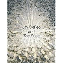 Jay Defeo and the Rose (Ahmanson-Murphy Fine Arts Book S)