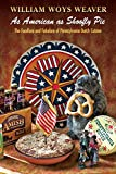As American as Shoofly Pie: The Foodlore and Fakelore of Pennsylvania Dutch Cuisine