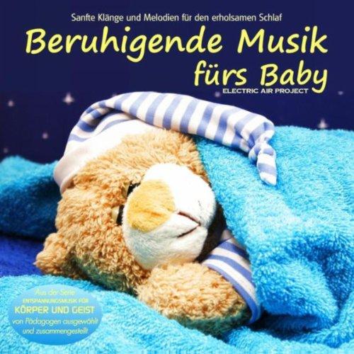 Beruhigende Musik fürs Baby (Sanfte Klänge und Melodien für den erholsamen Schlaf von Pädagogen zusammengestellt aus der Serie Entspannungsmusik für Körper und Geist)