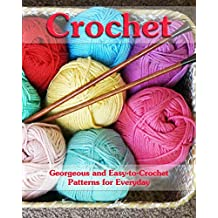 Crochet: Georgeous and Easy-to-Crochet Patterns for Everyday: (Crochet Stitches, Crocheting Books, Learn to Crochet) (Crochet Projects, Complete Book of Crochet 1) (English Edition)