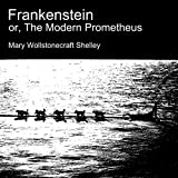 Frankenstein, or the Modern Prometheus...