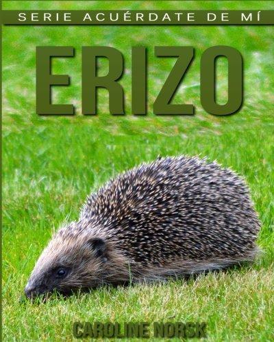 Erizo: Libro de imágenes asombrosas y datos curiosos sobre los Erizo para niños (Serie Acuérdate de mí)