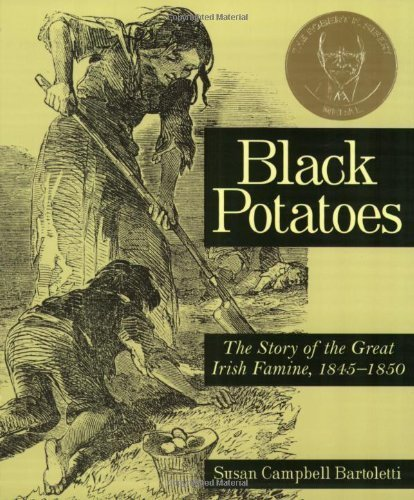 Black Potatoes: The Story of the Great Irish Famine, 1845-1850 by Bartoletti, Susan Campbell (2005) Paperback