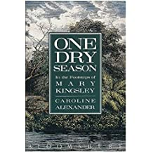 One Dry Season: In the Footsteps of Mary Kingsley by Caroline Alexander (1989-08-06)