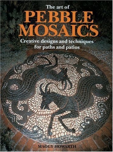The Art of Pebble Mosaics: Creative Designs and Techniques for Paths, Patios and Walls