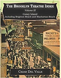 Brooklyn Theatre Index Volume III Coney Island Including Brighton Beach and Manhattan Beach