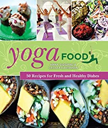 Yoga Food: 50 Recipes for Fresh and Healthy Dishes