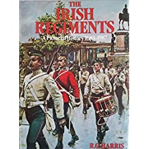 The Irish Regiments. A Pictorial History 1683-1987
