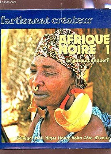 Afrique noire 1: Senegal, Mali, Niger, Haute-Volta, Cote-d'Ivoire (L'Artisanat createur) (French Edition)