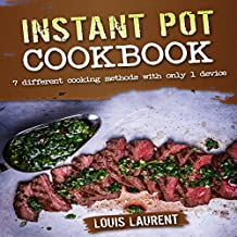 Instant Pot Cookbook: 7 Cooking Methods with Only 1 Device