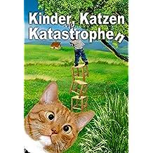 Kinder, Katzen, Katastrophen: Anthologie