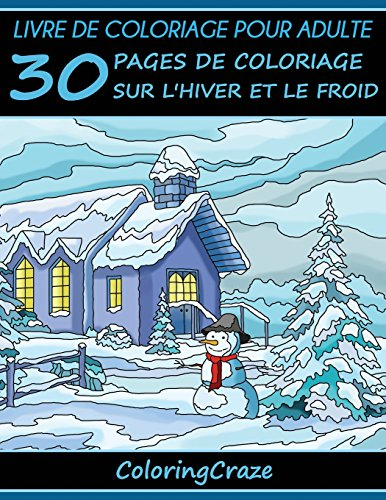 Livre de coloriage pour adulte: 30 pages de coloriage sur l'hiver et le froid, Série de livre de coloriage pour adulte par ColoringCraze par ColoringCraze