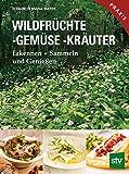 Wildfrüchte, -gemüse. -kräuter: Erkennen  Sammeln und Genießen