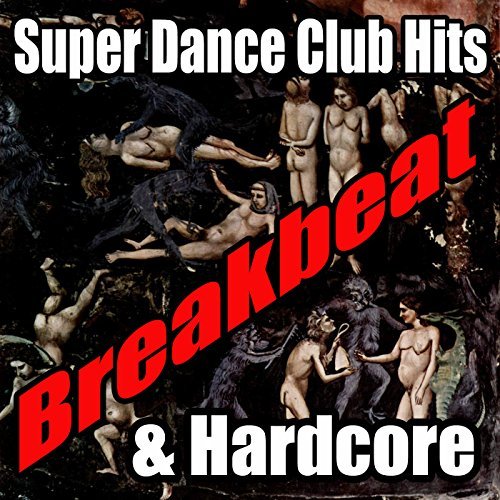 Super Dance Club Hits: Breakbeat & Hardcore [Explicit]