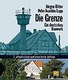 Die Grenze - Ein deutsches Bauwerk (Das Standardwerk in aktualisierter Neuausgabe!) - Jürgen Ritter (Fotos), Peter Joachim Lapp (Text)