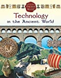 Technology in the Ancient World (Life in the Ancient World)