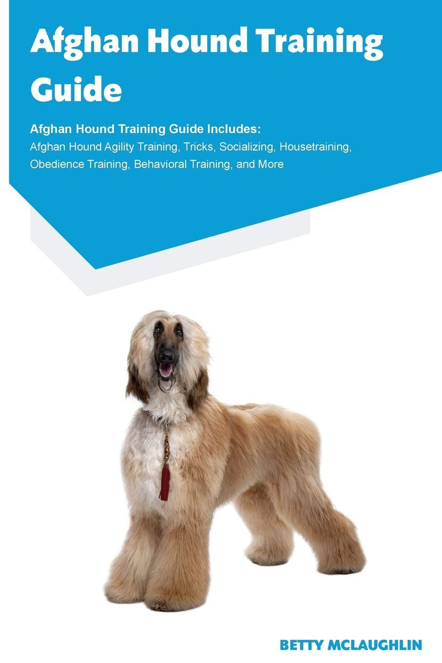 Afghan Hound Training Guide Afghan Hound Training Guide Includes: Afghan Hound Agility Training, Tricks, Socializing, Housetraining, Obedience Training, Behavioural Training, and More