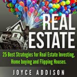 Real Estate: 25 Best Strategies for Real Estate Investing, Home Buying, and Flipping Houses