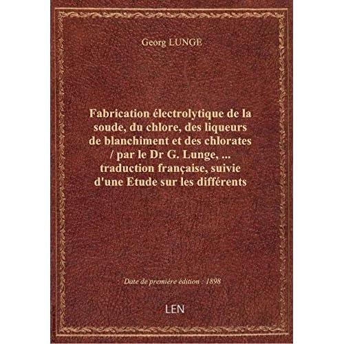 Fabrication électrolytique de la soude, du chlore, des liqueurs de blanchiment et des chlorates / pa