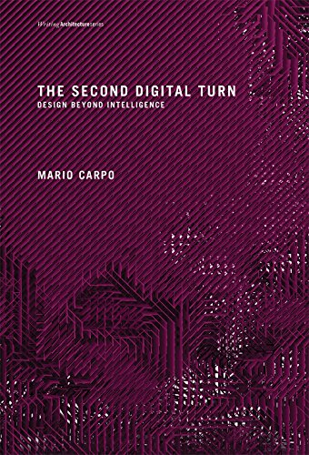 The Second Digital Turn: Design Beyond Intelligence (Writing Architecture) (English Edition)