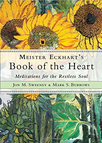 Meister Eckhart's Book of the Heart: Meditations for the Restless Soul