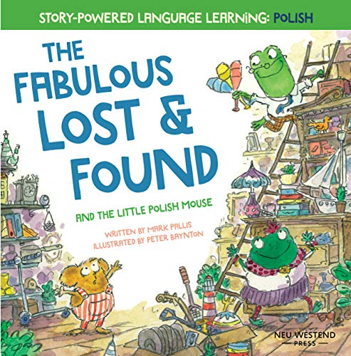 The Fabulous Lost and Found and the little Polish mouse: heartwarming & fun bilingual Polish English book to learn Polish for kids ('Story Powered Language Learning Method') (English Edition)
