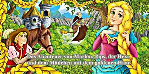 Das Abenteuer von Marlon, Pips, der Hexe und dem Mädchen mit dem goldenen Haar