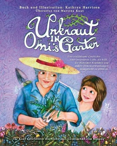 Unkraut in Omi's Garten: Eine einfuhlsame Geschichte einer besonderen Liebe, die hilft, die Alzheimer Krankheit und andere Demenzerkrankungen kindgerecht zu erklaren. (Unkraut-home)