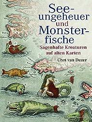 Seeungeheuer und Monsterfische: Sagenhafte Kreaturen auf alten Karten (German Edition)