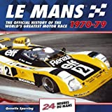 Le Mans 24 Hours: The Official History of the World's Greatest Motor Race 1970-79 by Quentin Spurring (2011) Hardcover