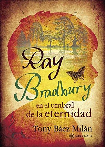 Ray Bradbury en el umbral de la eternidad eBook: Tony Báez Milán ...