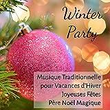 Winter Party - Musique Traditionnelle pour Vacances d'Hiver Joyeuses Fêtes Père Noël Magique avec Sons de la Nature New Age Instrumental Apaisante...
