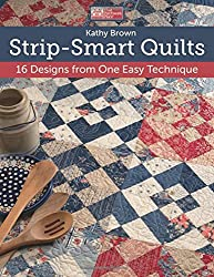 Strip-Smart Quilts: 16 Designs from One Easy Technique (That Patchwork Place)