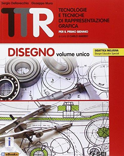 TTR. Tecnologie e tecniche di rappresentazione grafica. Disegno volume unico-Materiali misura sicurezza-Schede di disegno unico. Per le Scuole superiori