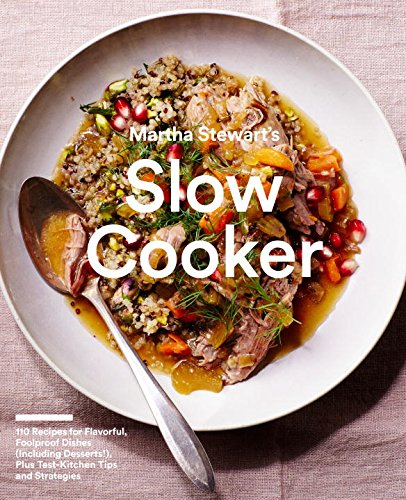 martha-stewarts-slow-cooker-110-recipes-for-flavorful-foolproof-dishes-plus-test-kitchen-tips-and-st