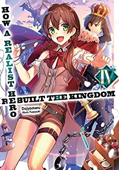 How a Realist Hero Rebuilt the Kingdom: Volume 4 by [Dojyomaru]