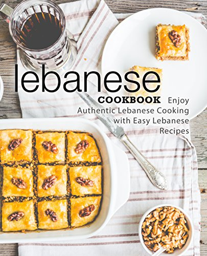 Lebanese Cookbook: Enjoy Authentic Lebanese Cooking with Easy Lebanese Recipes (2nd Edition) (English Edition)