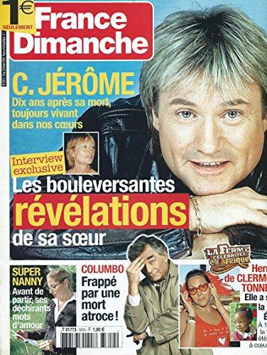 FRANCE DIMANCHE MAGAZINE N 3312 DU : 19 FEVRIER 2010 :C.JEROME Dix ans aprs sa mort, toujours vivant dans nos coeurs, SUPER NANY Avant de partir, ses dchirantes mots d'amour, COLUMBO Frapp par une mort atroce ! Hermine de CLERMONT-TONNERRE...
