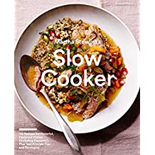 Martha Stewart's Slow Cooker: 110 Recipes for Flavorful, Foolproof Dishes (Including Desserts!), Plus Test- Kitchen Tips and Strategies (Martha Stewart Living Magazine)