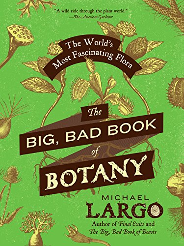 The Big, Bad Book of Botany: The World's Most Fascinating Flora